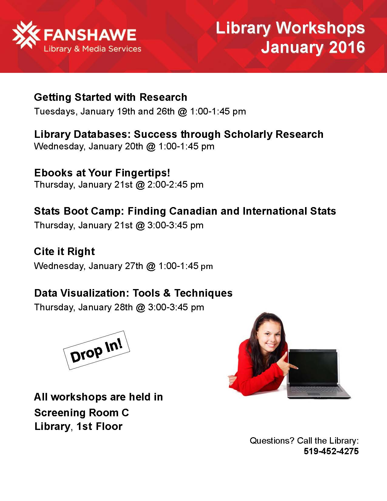 The following is a list of January 2016 library workshops. All workshops are held in the Library Screening Room C, 1st Floor. Questions? Call 519-452-4275. Getting Started with Research workshop is Tuesdays, January 19th and 26th at 1:00-1:45 pm. Library Databases: Success through Scholarly Research workshop is Wednesday, January 20th at 1:00-1:45 pm. Ebooks at Your Fingertips! workshop is Thursday, January 21st at 2:00-2:45 pm. Stats Boot Camp: Finding Canadian and International Stats workshop is Thursday, January 21st at 3:00-3:45 pm. Cite it Right workshop is Wednesday, January 27th at 1:00-1:45 pm. Data Visualization: Tools & Techniques workshop is Thursday, January 28th at 3:00-3:45 pm.
