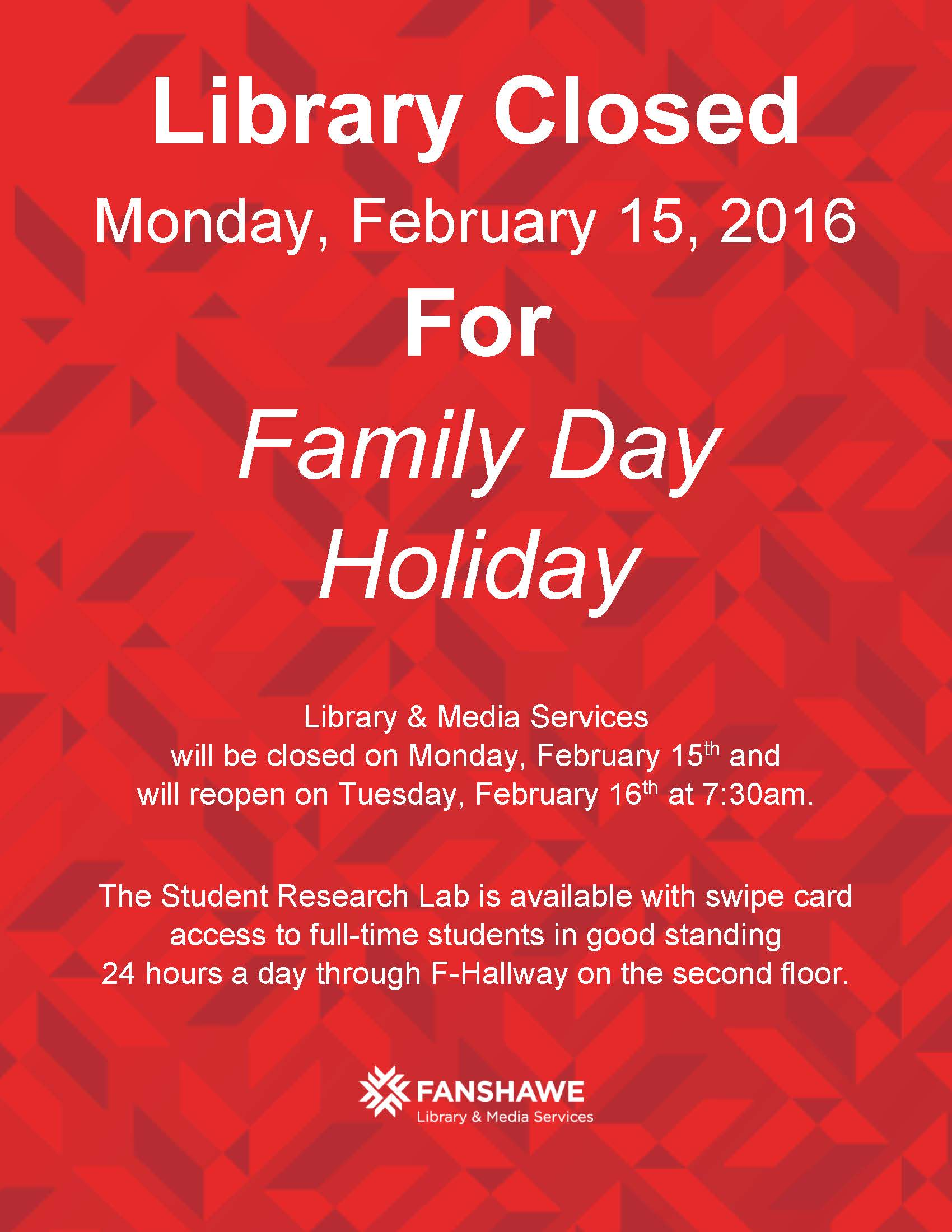 Library & Media Services will be closed for Family Day on Monday, February 15th and will reopen on Tuesday, February 16th at 7:30am. The Student Research Lab is available with swipe card access to full-time students in good standing 24 hours a day through F-Hallway on the second floor.
