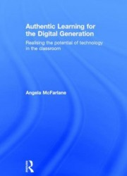 Authentic learning for the digital generation : realising the potential of technology in the classroom