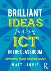 Brilliant ideas for using ICT in the classroom : a very practical guide for teachers and lecturers