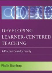 Developing Learner-Centered Teaching : A Practical Guide for Faculty (1)