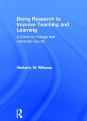 Doing research to improve teaching and learning : a guide for college and university faculty