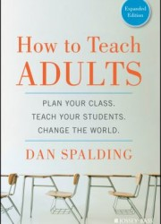 How to teach adults : plan your class, teach your students, change the world