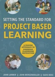Setting the standard for project based learning : a proven approach to rigorous classroom instruction