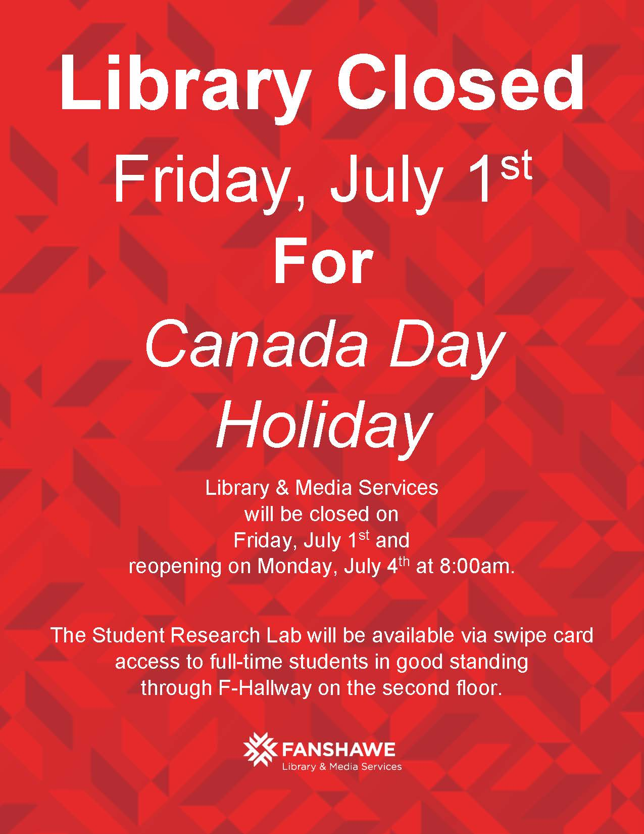 Library Closed Friday, July 1st For Canada Day Holiday Library & Media Services will be closed on  Friday, July 1st and reopening on Monday, July 4th at 8:00am.  The Student Research Lab will be available via swipe card access to full-time students in good standing  through F-Hallway on the second floor.