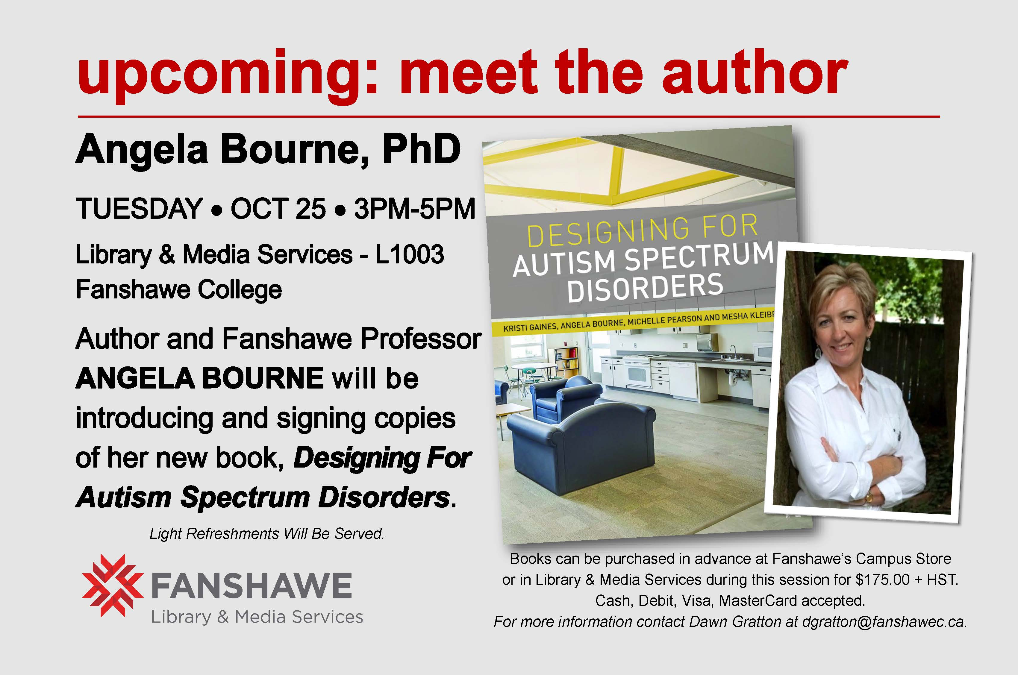 "Upcoming: meet the author event, Tuesday October 25 from 3 to 5 pm. Author and Fanshawe Professor Angela Bourne, PhD, will be introducing and signing copies of her new book, ""Designing for Autism Spectrum disorders."" Light refreshments will be served. Books may be purchased in advance at the Campus Store, or in the library during the session for $175 plus tax."