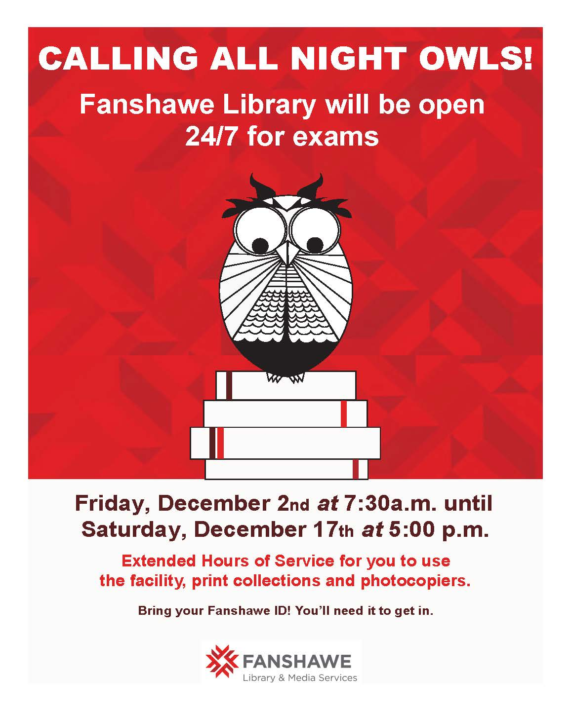 Around exam time, Fanshawe Library will be open 24 hours a day beginning Friday December 2nd at 7:30am until Saturday December 17th at 5pm.  Bring your Fanshawe ID to gain access after normal operating hours.