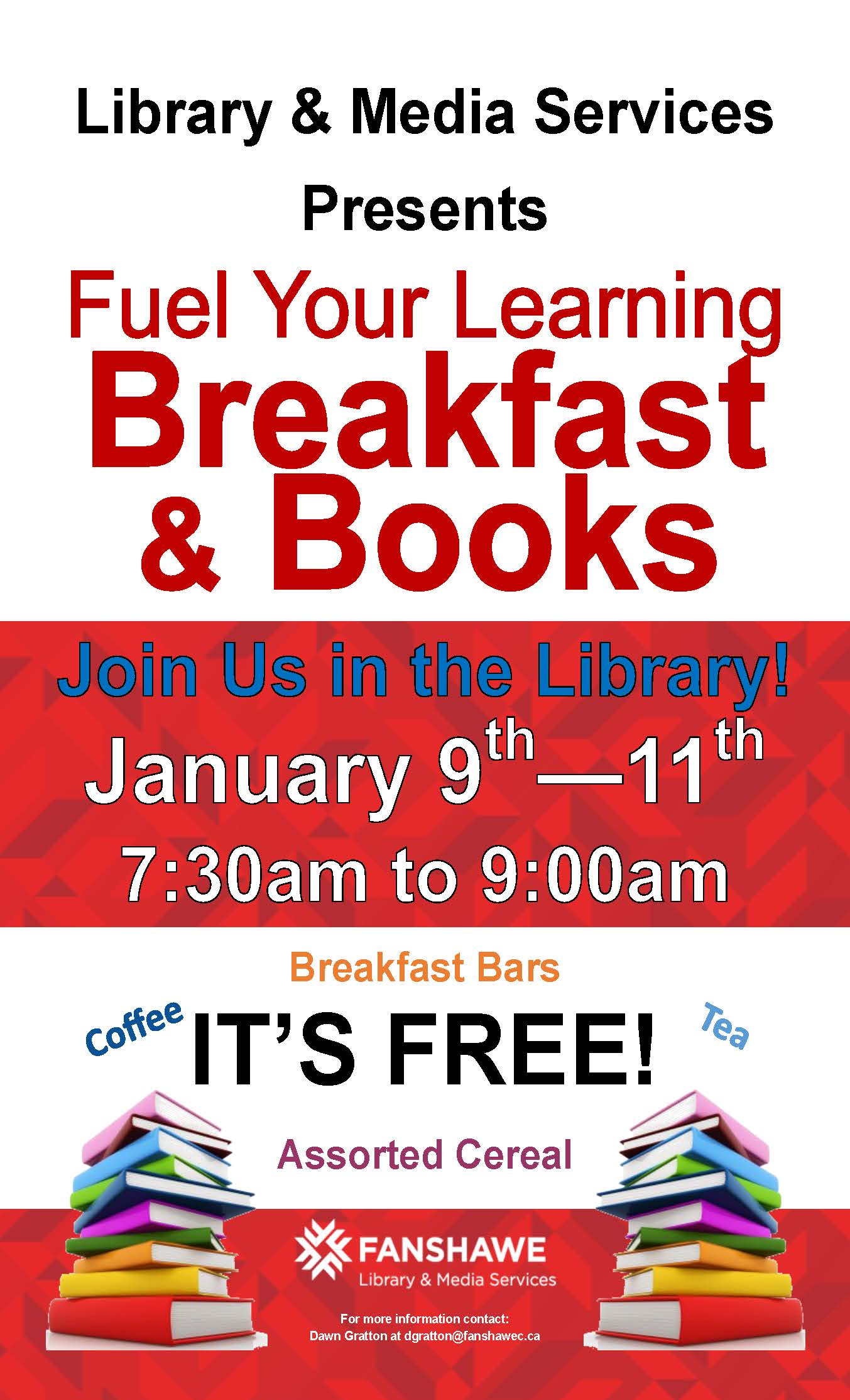 Breakfast and books event. Join us at the library January 9 to 11 for free breakfast between 7:30 to 9:00 am. Coffee, tea, assorted cereal and breakfast bars provided. Fuel your learning!