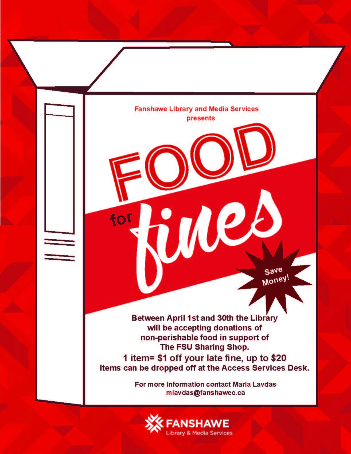 Food for Fines: Between April 1st and 30th the Library will be accepting donations of non-perishable food in support of The FSU Sharing Shop. 1 item= $1 off your late fine, up to $20.  Items can be dropped off at the Access Services Desk. For more information contact Maria Lavdas at mlavdas@fanshawec.ca