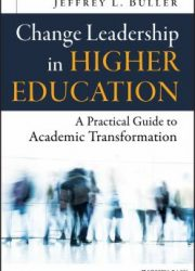 Change leadership in higher education : a practical guide to academic transformation