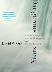 Dangerous years : climate change, the long emergency, and the way forward