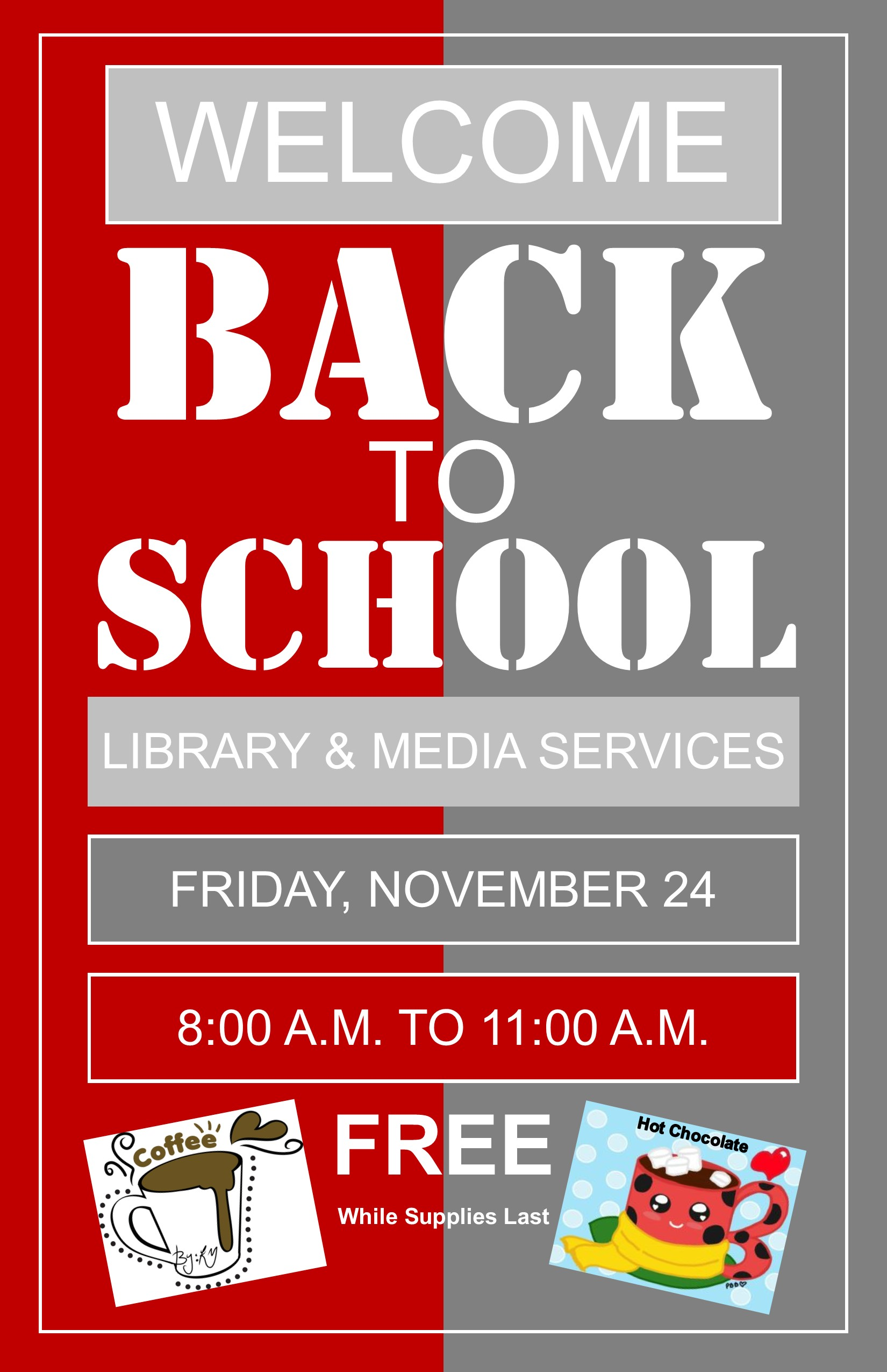 Welcome back to school! Free coffee and hot choclate in the library on Friday November 24th, served from 8-11AM while supplies last