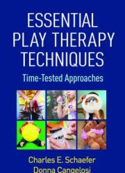 Essential play therapy techniques : time-tested approaches