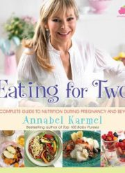 Eating for two : the complete guide to nutrition during pregnancy and beyond