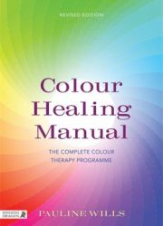 Colour healing manual : the complete colour therapy programme