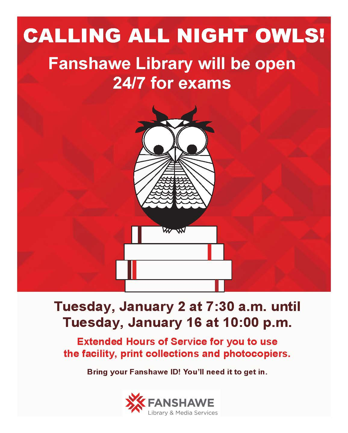 The library will be open 24 hours a day starting Tuesday January 2 at 7:30 AM until Tuesday January 16 at 10:00 PM. Bring your Fanshawe ID to get in after regular hours of service. Extended hours are for use of the facility, print collections and photcopiers - research staff will not be available to assist after regular hours of service.