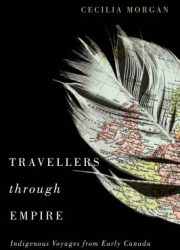 Travellers through empire : indigenous voyages from early Canada