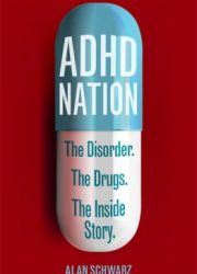 ADHD nation : the disorder, the drugs, the inside story