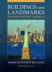 Buildings and landmarks of 19th-century America : American society revealed
