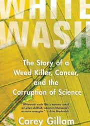Whitewash : the story of a weed killer, cancer, and the corruption of science