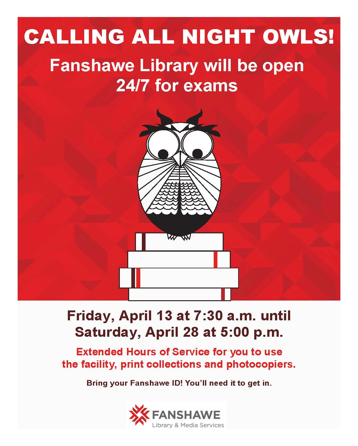 The library will be open 24/7 for exams from Friday, April 13 at 7:30 a.m. until Saturday, April 28 at 5:00 p.m. Bring your Fanshawe ID to get in after regular hours of service.