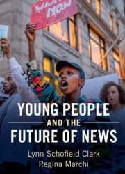 Young people and the future of news : social media and the rise of connective journalism