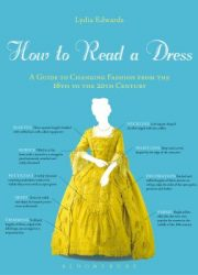 How to read a dress : a guide to changing fashion from the 16th to the 20th century
