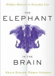 The elephant in the brain : hidden motives in everyday life