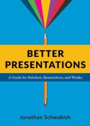 Better presentations : a guide for scholars, researchers, and wonks