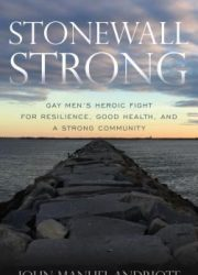 Stonewall strong : gay men's heroic fight for resilience, good health, and a strong community
