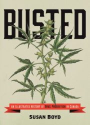 Busted : an illustrated history of drug prohibition in Canada