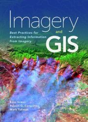 Imagery and GIS : best practices for extracting information from imagery