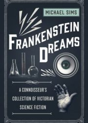 Frankenstein dreams : a connoisseur's collection of Victorian science fiction