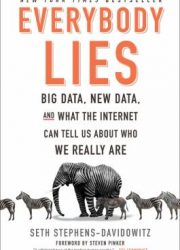 Everybody lies : big data, new data, and what the Internet reveals about who we really are