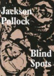 Jackson Pollock : blind spots