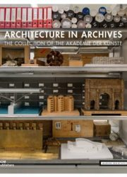 Architecture in archives : the collection of the Akademie der Künste