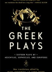 The Greek plays : sixteen plays by Aeschylus, Sophocles, and Euripides