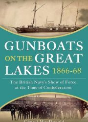 Gunboats on the Great Lakes, 1866-68 : the British Navy's show of force at the time of Confederation
