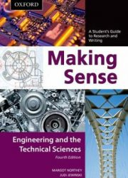 Making sense : engineering and the technical sciences a student's guide to research and writing 4th ed.