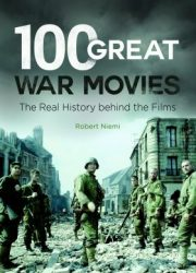 100 great war movies : the real history behind the films