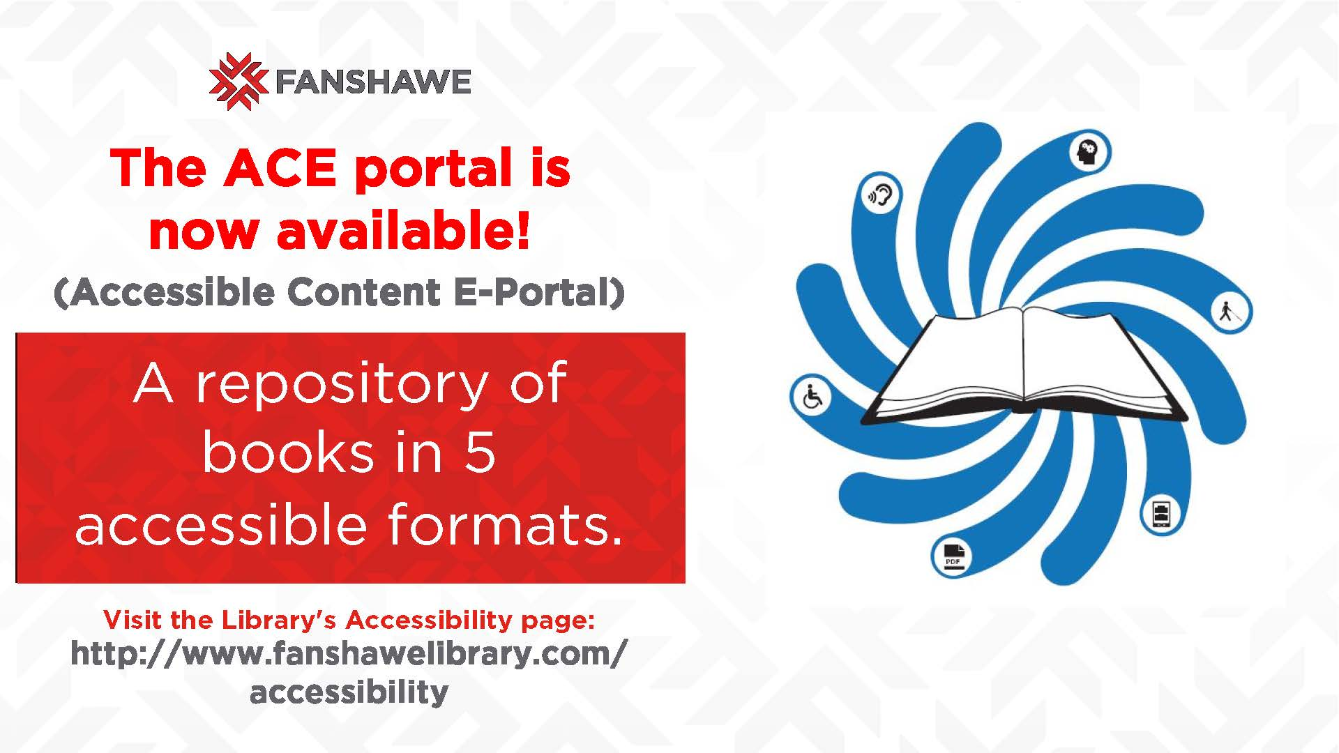 Do you need library materials in accessible formats? visit the library's accessibility page at www.fanshawelibrary.com/accessibility to learn more about the ACE portal and how to borrow books in five different formats.