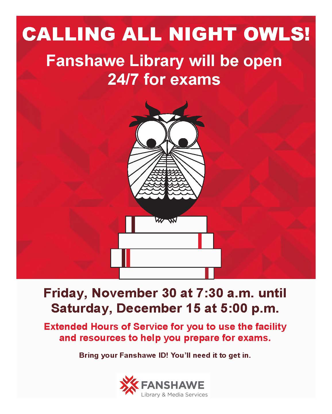 Fanshawe library will be open 24/7 for exams, from Friday November 30 at 7:30 a.m. until Saturday December 15 at 5:00 p.m.. Bring your Fanshawe ID to get in.