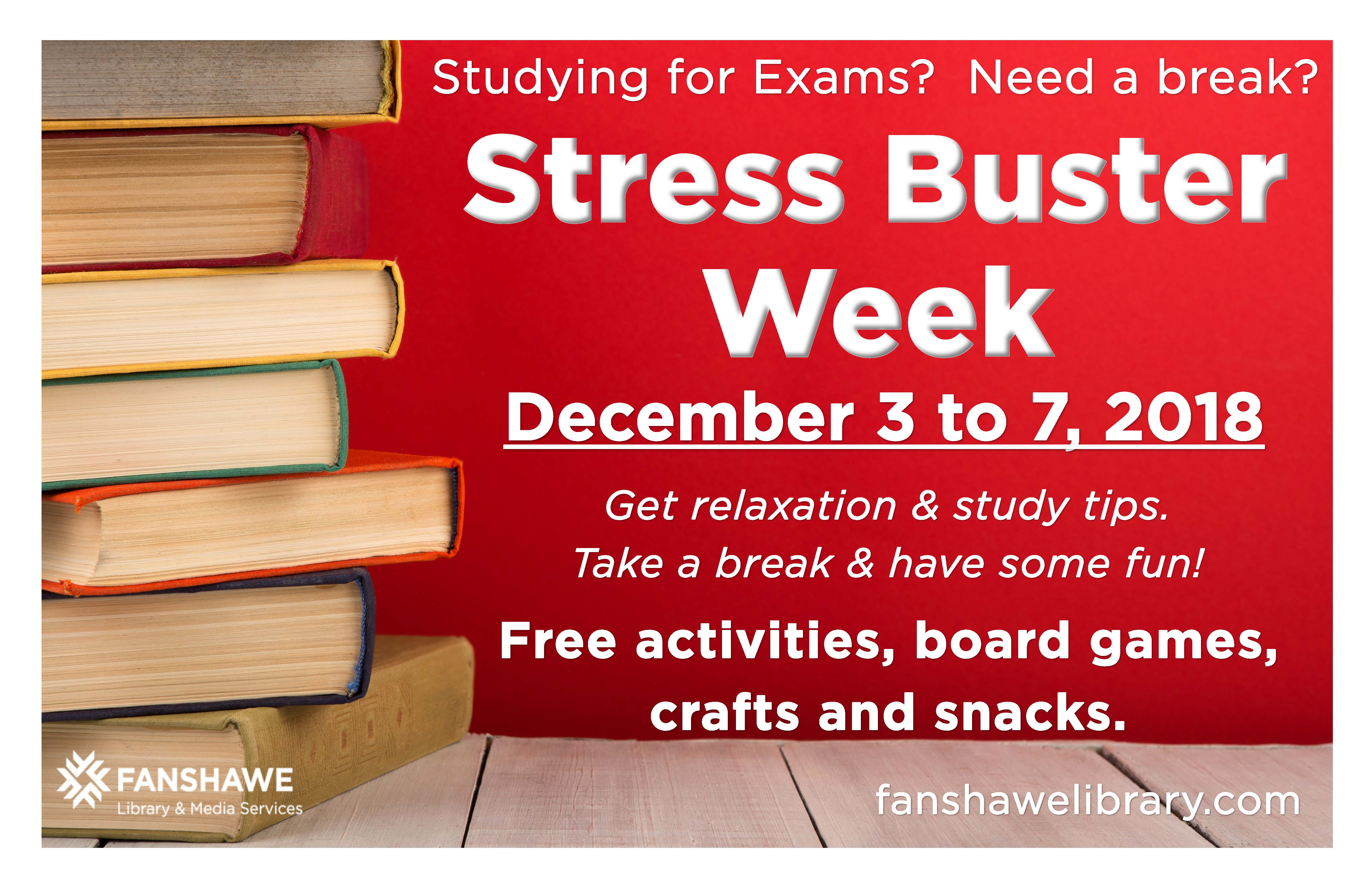 Stress Buster week: December 3 to 7 in the library. Free activities, board games, and snacks. Relaxation and study tips. We're here to help.