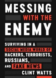 Messing with the enemy : surviving in a social media world of hackers, terrorists, Russians, and fake news First edition.