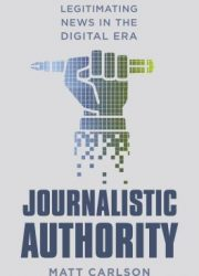 Journalistic authority : legitimating news in the digital era