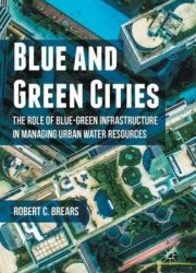 Blue and green cities : the role of blue-green infrastructure in managing urban water resources
