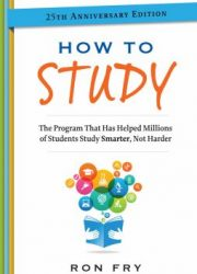 How to study : the program that has helped millions of students study smarter, not harder