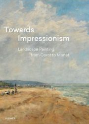 Towards impressionism : landscape painting from Corot to Monet