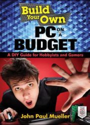 Build your own PC on a budget : a DIY guide for hobbyists and gamers