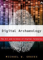 Digital archaeology : the art and science of digital forensics
